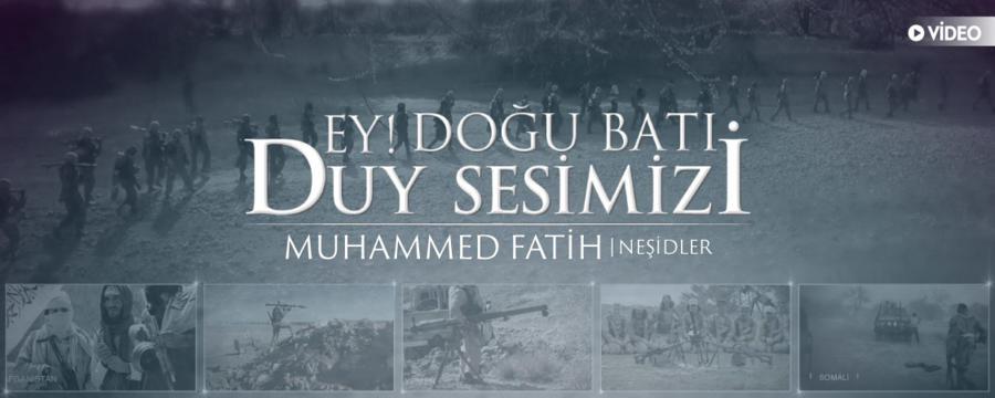 Ey Doğu Batı Duy Sesimizi - Muhammed Fatih - Medya - Neşidler / Medya